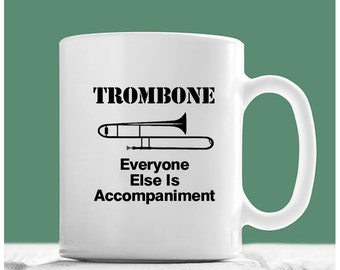 Trombone Mug, Trombone Everyone Else Is Accompaniment, Trombone Coffee Mug, Trombone Player Gifts, Trombone Cup