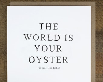 "Funny leaving card - Congratulations Card - Good Luck Card - Bon Voyage Card - ""The World Is Your Oyster"""