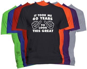 Birthday T Shirt 60 Birthday Gift Shirt It Took Me Years To Look This Good Funny Birthday T Shirt Gift