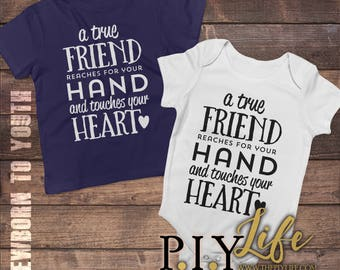 Kids   A true friend reaches for your hand and touches your heart  Bodysuit Toddler shirt Kids Shirt DTG Printing on Demand