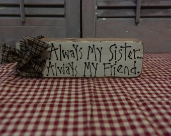 Primitive Block Sign: Always my Sister...Always my Friend