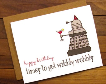 Funny Birthday Card - Dr. Who Birthday Card - Timey to get Wibbly Wobbly - Happy Birthday Dr. Who Card