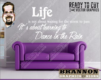 Life is not About Waiting for the Storm to Pass.  It's learning to Dance in the Rain - Ready-to-Cut Vector Wall Art