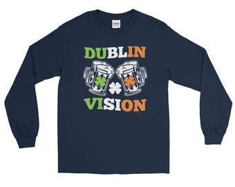 Dublin Vision Long Sleeve T-Shirt // Saint Patrick's Day Shirt // Funny Beer Drinking Party Sweater // Lucky Irish Shamrock Shirt