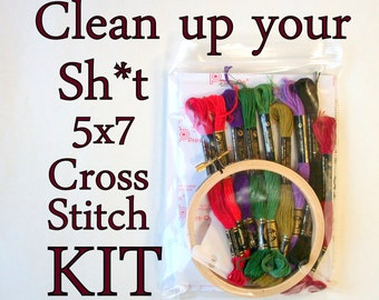 Cross Stitch Kit -- Clean up your sh*t patterned to fit in a 5x7 frame, mature wording, mature cross stitch