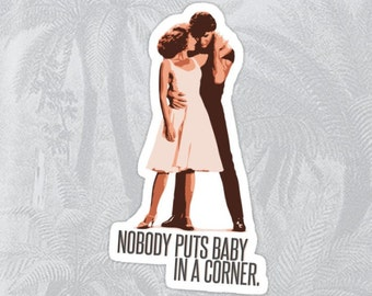 Dirty Dancing - Nobody Puts Baby in a Corner High Quality Sticker