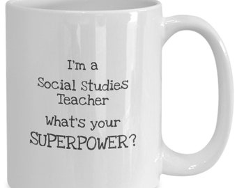 I'm a Social Studies Teacher What's Your SuperPower Coffee Mug Gift