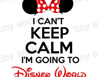 I Can't Keep Calm I'm Going To Disney World Vacation Iron On Transfer Printable