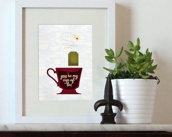 Youre My Cup of Tea Kitchen Print  8x10, 5x7 Print