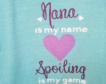 Nana is my name, Spoiling is my Game T-shirt. Perfect gift for your Nana!