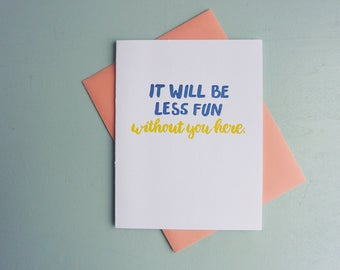 Letterpress Goodbye Card - Hand Lettering - It Will Be Less Fun Without You Here - BYE-549