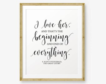 Wedding printable, I love her, and that's the beginning and end of everything, Wedding Decor, Wedding Sign, valentines gift, Great Gatsby