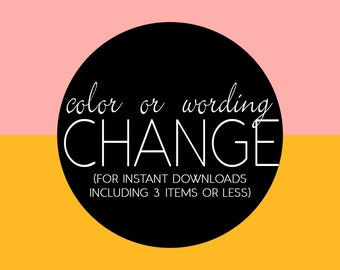 Color or Wording Change for Instant Downloads of 3 items or less ONLY