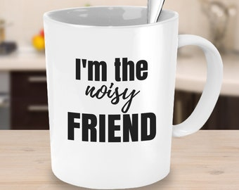 I'm the Noisy Friend Mug Gifts for Teens Gifts under 25 Best Friends Mugs Student Coffee Mug with Words Office Mug BFF Gift