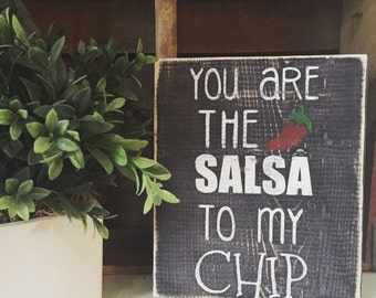 You are the salsa to my chip- wood sign