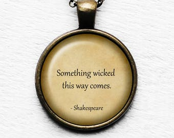 """William Shakespeare """"Something wicked this way comes."""" Pendant & Necklace"""