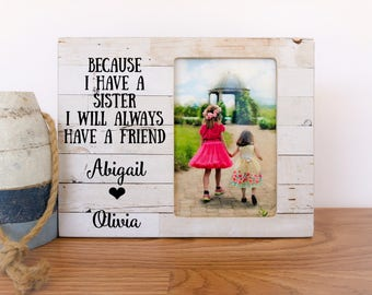 Sisters Picture Frame Gift Because I have a Sister I will Always Have a Friend Quote Frame Personalized Gift for Sisters Brothers Frame