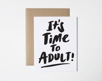 Funny Graduation Card- It's Time To Adult