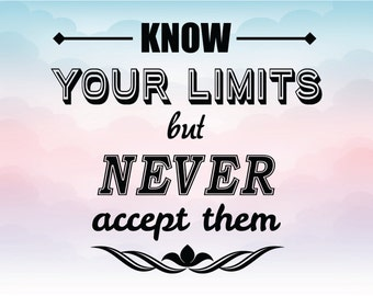 Know your limits but never accept them, SVG text, Iron on, vector text, Silhouette text, Cricut file, Eps Pdf Svg Png Dxf vector quote