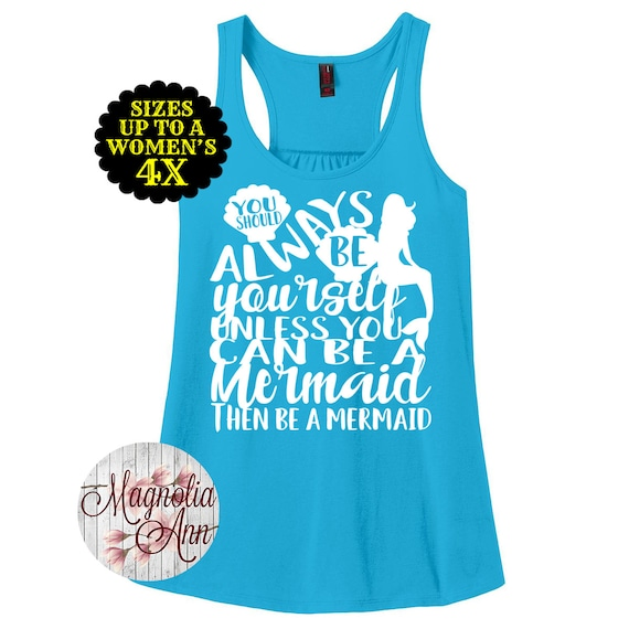 You Should Always Be Yourself Unless You Can Be A Mermaid Women's Racerback Tank Top, Mermaid Shirt, Plus Size Mermaid, Mermaid Tank Top
