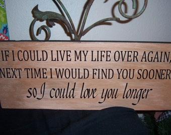 A Beautiful If I could live my life over again sign