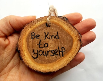 Be kind to yourself wood wall hanging | Wood slice decor | Wood ornament | Inspirational gift | Earthy decor | Boho decor | Motivational
