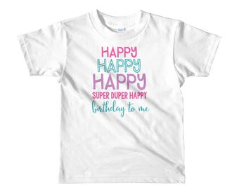 Happy Happy Happy Super Duper Happy Birthday to me Short sleeve kids t-shirt
