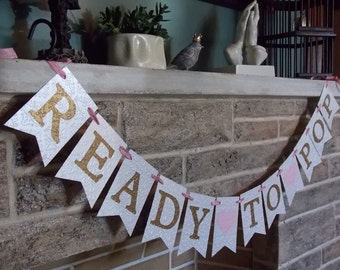 Ready To Pop Banner with Hearts in Cream Pink and Gold, Girls Baby Shower Banner, Pink and Gold Banner