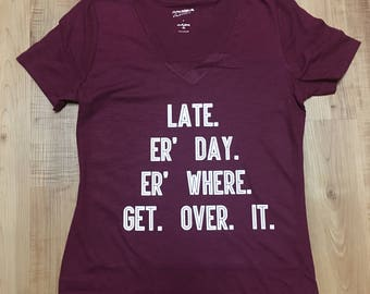 Late. Er' where. Er' Day. Get over it.