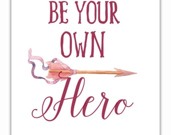 Be Your Own Hero, Inspiratonal Art Print, Digital Download, Typography Print, Inspiring Quote Art