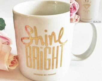 Shine Bright Coffee Mug, Inspirational Coffee Mug, Coffee Mugs With Sayings, 22K Gold Lettering Shine Bright Quote Mug, Gift Idea