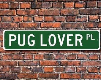 Pug Lover Gift, Pug Sign, Pug Dog, Pug Gift, Pug, Dog Lover, Pug Rescue, Pug Decor, Pug Metal Sign, Custom Street Sign, Quality Metal Sign