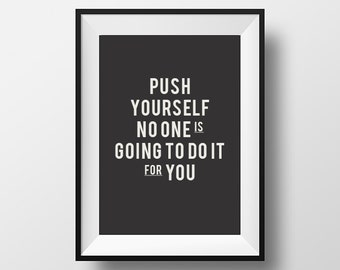 Push yourself, no one is going, to do it, for you, Life Quote, Home Art, Printable Art, Printable Typography, Office decor, Printable Quote