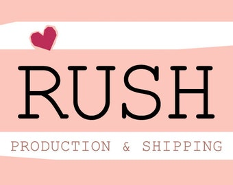 Rush Production and/or Shipping