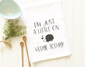 gift for mom tea towel funny tea towel I'm just a little on hedge today mother's day hedge towel custom kitchen towel housewarming gift
