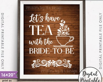 "Bridal Shower Sign, Let's Have Tea with the Bride-to-Be Tea Party, Rustic Wood Style 8x10""/16x20"" Instant Download Digital Printable File"