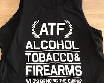 Alcohol, Tobacco & Firearms - Who's Bringing the Chips TANKS!