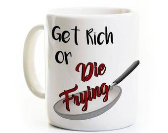 Cook Coffee Mug - Get Rich or Die Frying - Funny Griller Coffee Mug - Kitchen Mug - Knife/Cutlery Mug - Humorous Cooking Humor