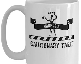 Mine Is A Cautionary Tale.  Funny Coffee Mug For The Risk Takers, Coolest Gift