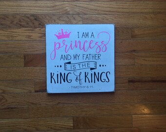 I am a princess and my father is the king of kings/ timothy 6:15/ religious wood sign/ nursery wood sign