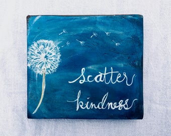 Scatter Kindness | Hand Painted wood sign | Hand Lettered wood sign | Dandelion |  ready to ship | wall hanging | home dec