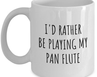 Funny Pan Flute Mug - Pan Flute Gift - Pan Flutist Present - Rather Be Playing My Pan Flute