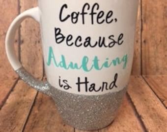 Coffee Because Adulting is Hard Glitter Coffee Mug