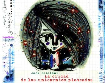 "Illustrated Album ""La Ciudad de los Unicornios Plateados"", by internationally multiawarded author Jack Babiloni"