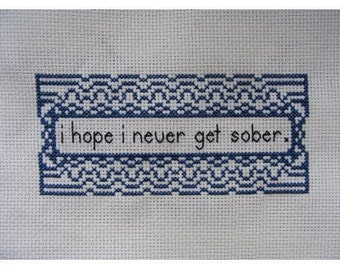I Hope I Never Get Sober Cross-Stitch Pattern