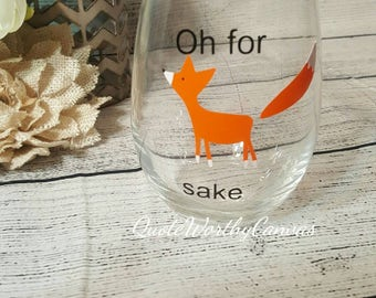 Oh For Fox Sake-- wine glass-- Fox-- Funny Wine Glass-- Gift-- Gift For Mom-- Gift For Her-- Fox Wine Glass-- Christmas Gift-- Teacher Gift