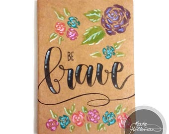 Be Brave JOURNAL - Small Blank with yellow pages, 5.5x4inches, 30 pages, hand lettering and floral art by Kate Holloman