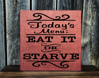 """Custom Made KITCHEN WALL Home DECOR """"Today's Menu, Eat it or Starve."""""""