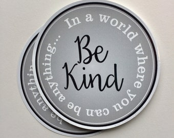 in a world where you can be anything, be kind vinyl sticker