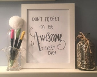 Don't Forget To Be Awesome Everyday INSTANT DOWNLOAD printable